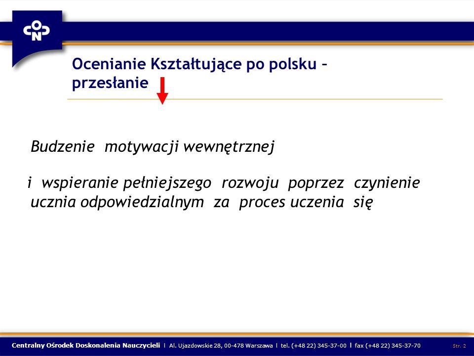 Centralny Ośrodek Doskonalenia Nauczycieli l Al. Ujazdowskie 28, 00-478 Warszawa l tel. (+48 22) 345-37-00 l fax (+48 22) 345-37-70 Str. 2 Ocenianie K