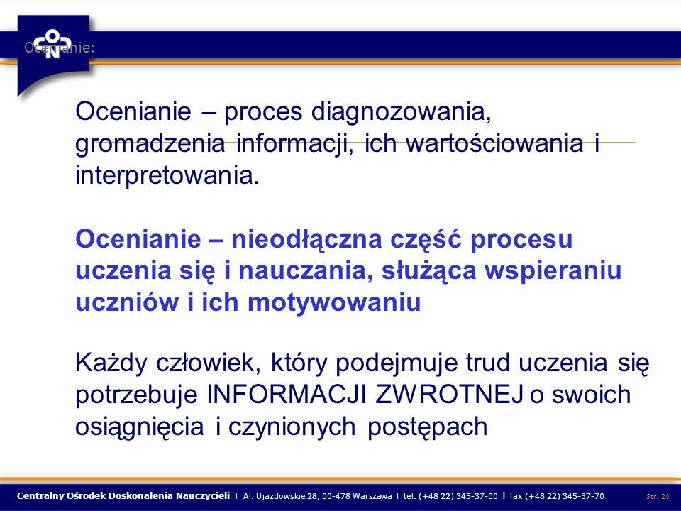 Centralny Ośrodek Doskonalenia Nauczycieli l Al. Ujazdowskie 28, 00-478 Warszawa l tel. (+48 22) 345-37-00 l fax (+48 22) 345-37-70 Str. 20 Ocenianie: