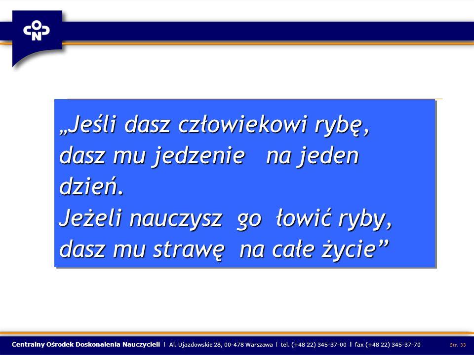 Centralny Ośrodek Doskonalenia Nauczycieli l Al. Ujazdowskie 28, 00-478 Warszawa l tel. (+48 22) 345-37-00 l fax (+48 22) 345-37-70 Str. 33 Jeśli dasz