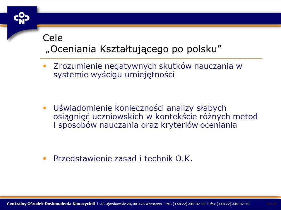 Centralny Ośrodek Doskonalenia Nauczycieli l Al. Ujazdowskie 28, 00-478 Warszawa l tel. (+48 22) 345-37-00 l fax (+48 22) 345-37-70 Str. 35 Cele Oceni