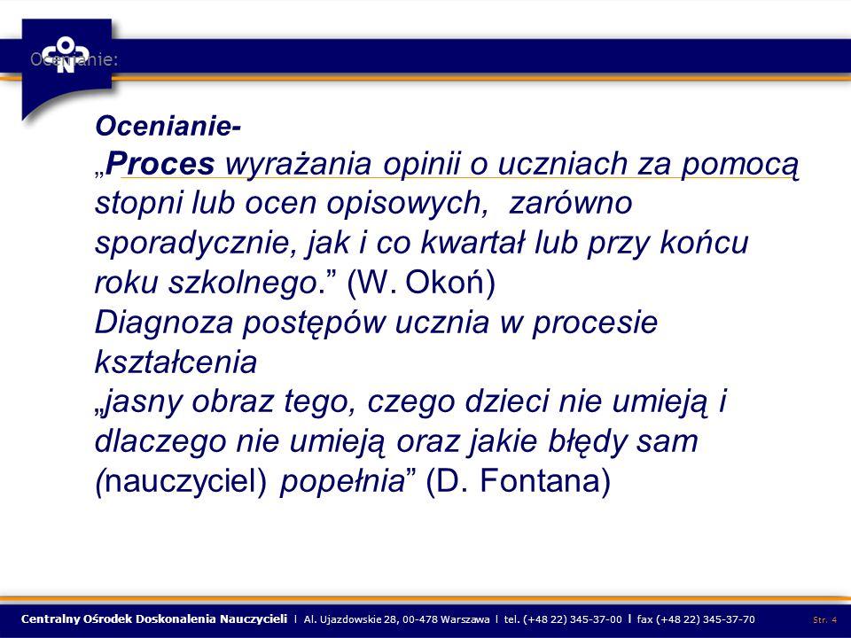 Centralny Ośrodek Doskonalenia Nauczycieli l Al. Ujazdowskie 28, 00-478 Warszawa l tel. (+48 22) 345-37-00 l fax (+48 22) 345-37-70 Str. 4 Ocenianie: