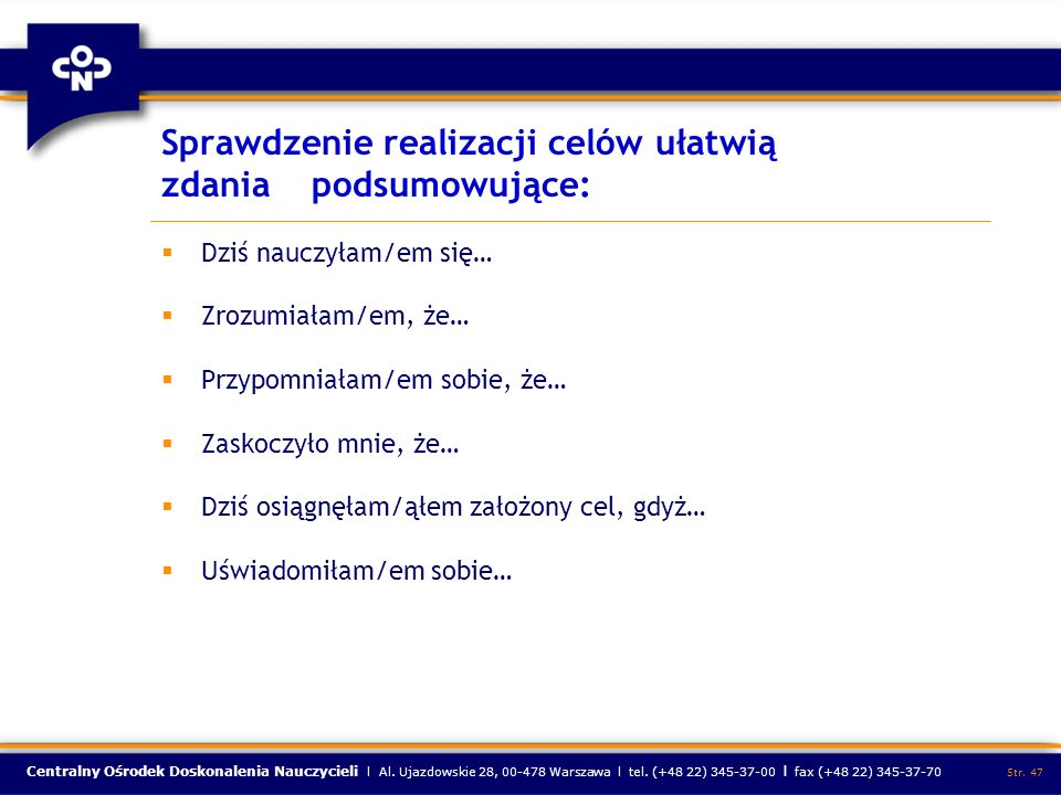 Centralny Ośrodek Doskonalenia Nauczycieli l Al. Ujazdowskie 28, 00-478 Warszawa l tel. (+48 22) 345-37-00 l fax (+48 22) 345-37-70 Str. 47 Sprawdzeni