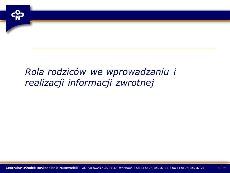 Centralny Ośrodek Doskonalenia Nauczycieli l Al. Ujazdowskie 28, 00-478 Warszawa l tel. (+48 22) 345-37-00 l fax (+48 22) 345-37-70 Str. 72 Rola rodzi