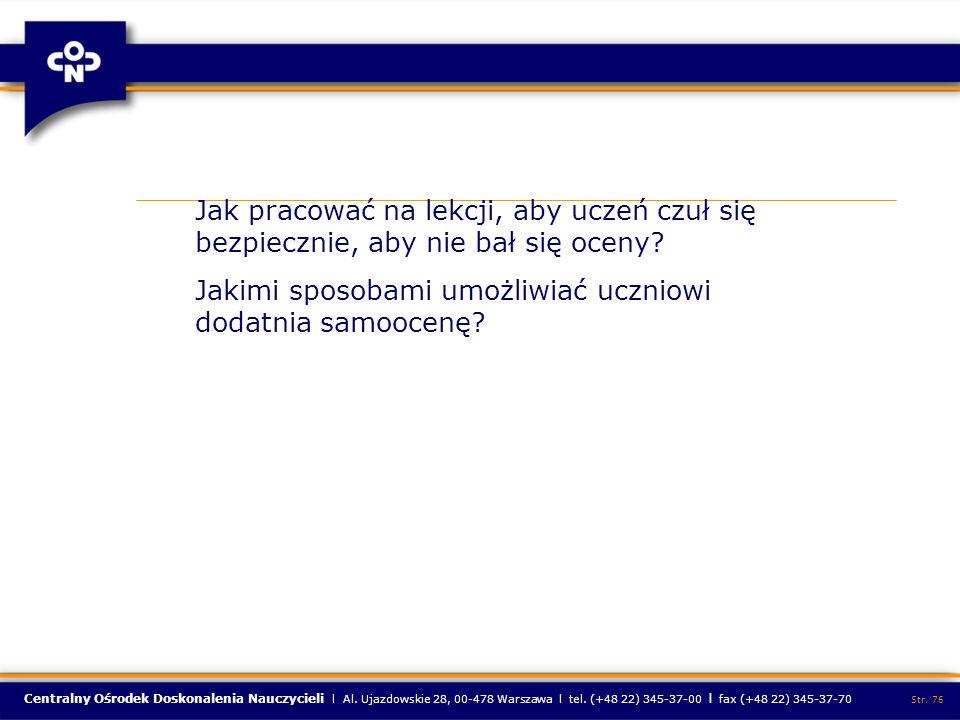 Centralny Ośrodek Doskonalenia Nauczycieli l Al. Ujazdowskie 28, 00-478 Warszawa l tel. (+48 22) 345-37-00 l fax (+48 22) 345-37-70 Str. 76 Jak pracow