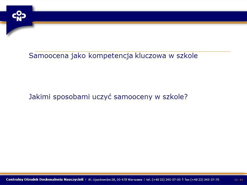 Centralny Ośrodek Doskonalenia Nauczycieli l Al. Ujazdowskie 28, 00-478 Warszawa l tel. (+48 22) 345-37-00 l fax (+48 22) 345-37-70 Str. 84 Samoocena