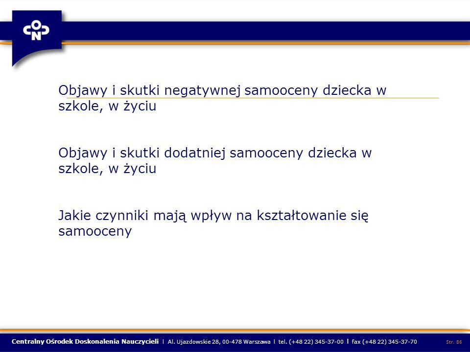 Centralny Ośrodek Doskonalenia Nauczycieli l Al. Ujazdowskie 28, 00-478 Warszawa l tel. (+48 22) 345-37-00 l fax (+48 22) 345-37-70 Str. 86 Objawy i s