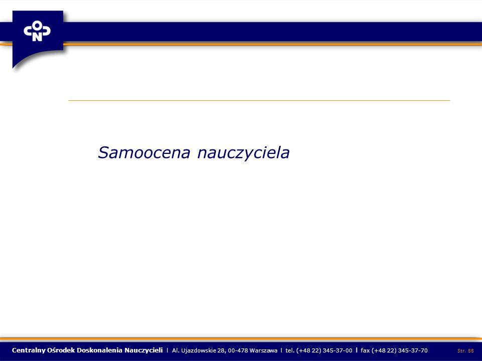 Centralny Ośrodek Doskonalenia Nauczycieli l Al. Ujazdowskie 28, 00-478 Warszawa l tel. (+48 22) 345-37-00 l fax (+48 22) 345-37-70 Str. 88 Samoocena