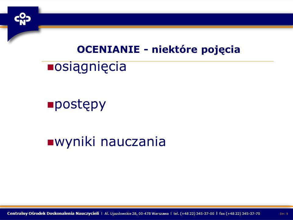 Centralny Ośrodek Doskonalenia Nauczycieli l Al. Ujazdowskie 28, 00-478 Warszawa l tel. (+48 22) 345-37-00 l fax (+48 22) 345-37-70 Str. 9 OCENIANIE -
