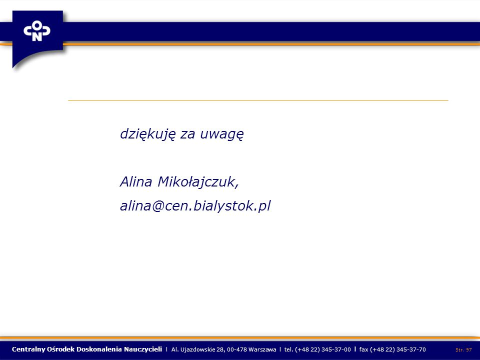 Centralny Ośrodek Doskonalenia Nauczycieli l Al. Ujazdowskie 28, 00-478 Warszawa l tel. (+48 22) 345-37-00 l fax (+48 22) 345-37-70 Str. 97 dziękuję z
