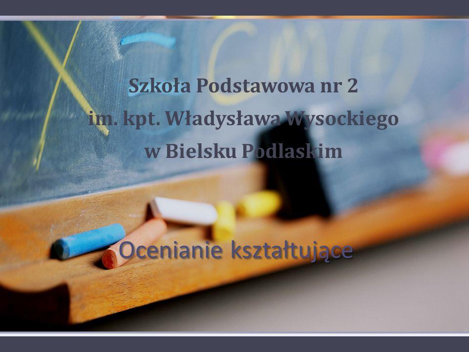 Ocenianie kształtujące Szkoła Podstawowa nr 2 im. kpt. Władysława Wysockiego w Bielsku Podlaskim