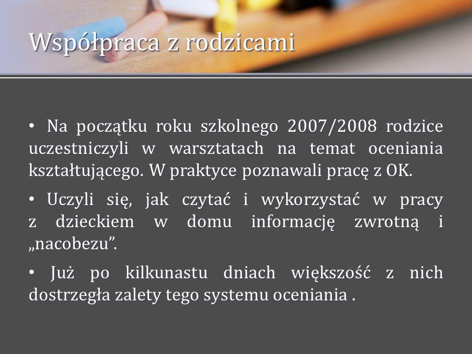 Na początku roku szkolnego 2007/2008 rodzice uczestniczyli w warsztatach na temat oceniania kształtującego. W praktyce poznawali pracę z OK. Na począt