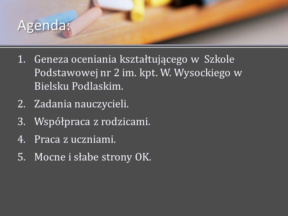 1.Geneza oceniania kształtującego w Szkole Podstawowej nr 2 im. kpt. W. Wysockiego w Bielsku Podlaskim. 2.Zadania nauczycieli. 3.Współpraca z rodzicam