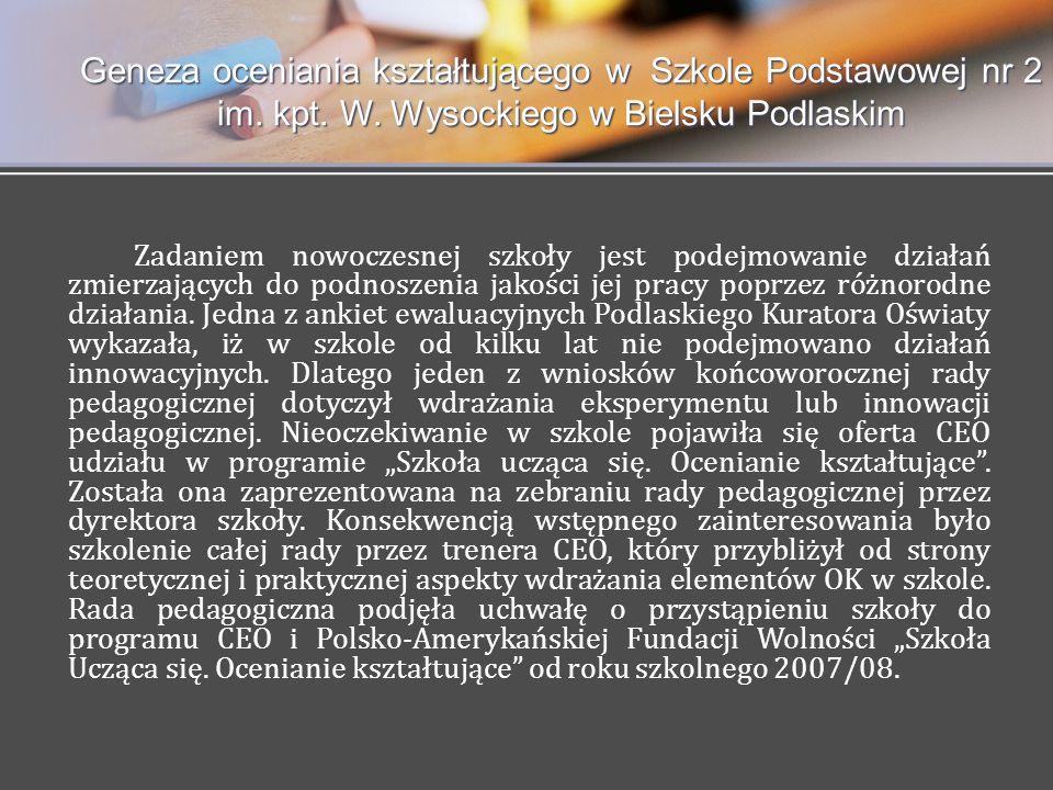 Geneza oceniania kształtującego w Szkole Podstawowej nr 2 im. kpt. W. Wysockiego w Bielsku Podlaskim Zadaniem nowoczesnej szkoły jest podejmowanie dzi