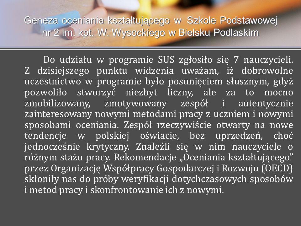 Geneza oceniania kształtującego w Szkole Podstawowej nr 2 im. kpt. W. Wysockiego w Bielsku Podlaskim Do udziału w programie SUS zgłosiło się 7 nauczyc