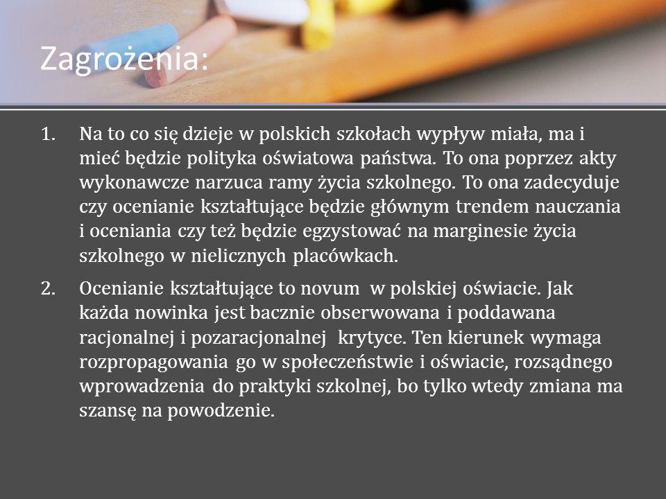 Zagrożenia: 1. 1.Na to co się dzieje w polskich szkołach wypływ miała, ma i mieć będzie polityka oświatowa państwa. To ona poprzez akty wykonawcze nar