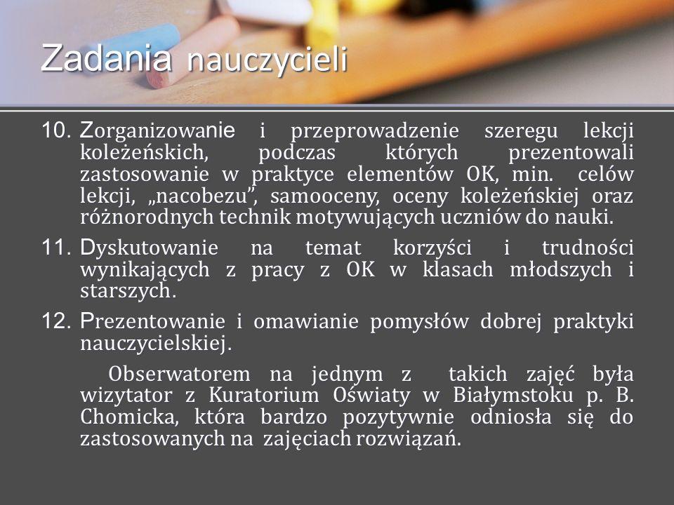 10.Z organizowa nie i przeprowadzenie szeregu lekcji koleżeńskich, podczas których prezentowali zastosowanie w praktyce elementów OK, min. celów lekcj