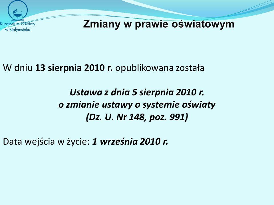 W dniu 13 sierpnia 2010 r. opublikowana została Ustawa z dnia 5 sierpnia 2010 r. o zmianie ustawy o systemie oświaty (Dz. U. Nr 148, poz. 991) Data we