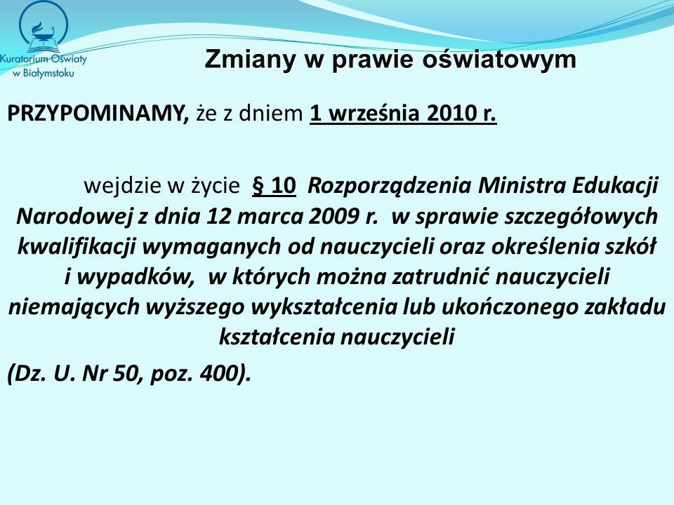 PRZYPOMINAMY, że z dniem 1 września 2010 r. wejdzie w życie § 10 Rozporządzenia Ministra Edukacji Narodowej z dnia 12 marca 2009 r. w sprawie szczegół