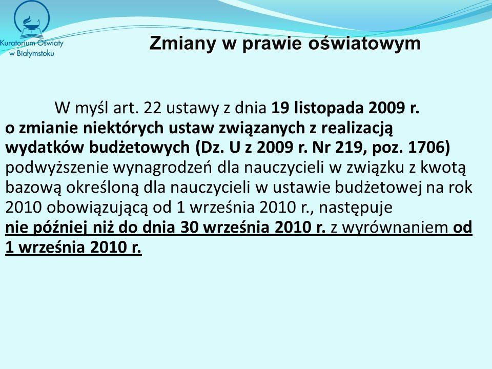 W myśl art. 22 ustawy z dnia 19 listopada 2009 r. o zmianie niektórych ustaw związanych z realizacją wydatków budżetowych (Dz. U z 2009 r. Nr 219, poz