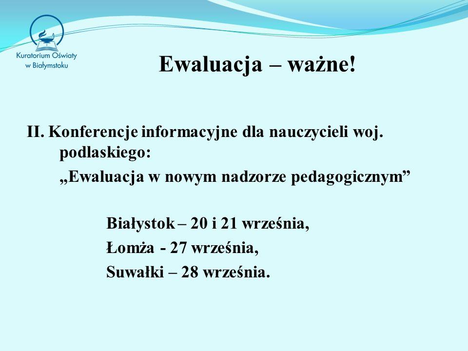Ewaluacja – ważne.II. Konferencje informacyjne dla nauczycieli woj.