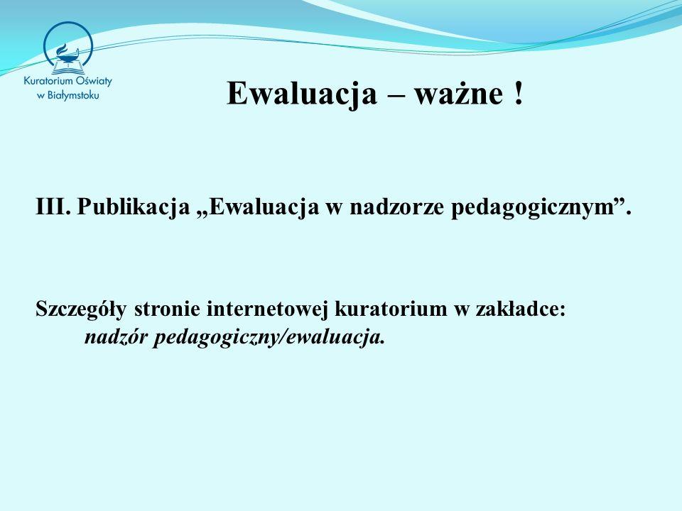Ewaluacja – ważne .III. Publikacja Ewaluacja w nadzorze pedagogicznym.