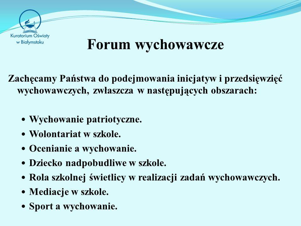 Forum wychowawcze Zachęcamy Państwa do podejmowania inicjatyw i przedsięwzięć wychowawczych, zwłaszcza w następujących obszarach: Wychowanie patriotyczne.