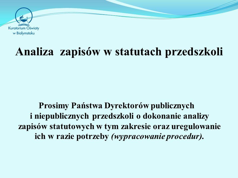 Analiza zapisów w statutach przedszkoli Prosimy Państwa Dyrektorów publicznych i niepublicznych przedszkoli o dokonanie analizy zapisów statutowych w tym zakresie oraz uregulowanie ich w razie potrzeby (wypracowanie procedur).