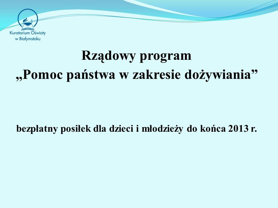 Rządowy program Pomoc państwa w zakresie dożywiania bezpłatny posiłek dla dzieci i młodzieży do końca 2013 r.