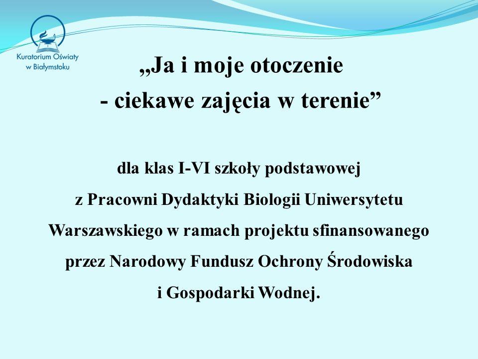 ,,Ja i moje otoczenie - ciekawe zajęcia w terenie dla klas I-VI szkoły podstawowej z Pracowni Dydaktyki Biologii Uniwersytetu Warszawskiego w ramach projektu sfinansowanego przez Narodowy Fundusz Ochrony Środowiska i Gospodarki Wodnej.