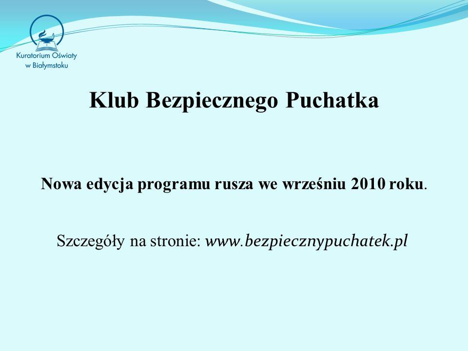 Klub Bezpiecznego Puchatka Nowa edycja programu rusza we wrześniu 2010 roku.