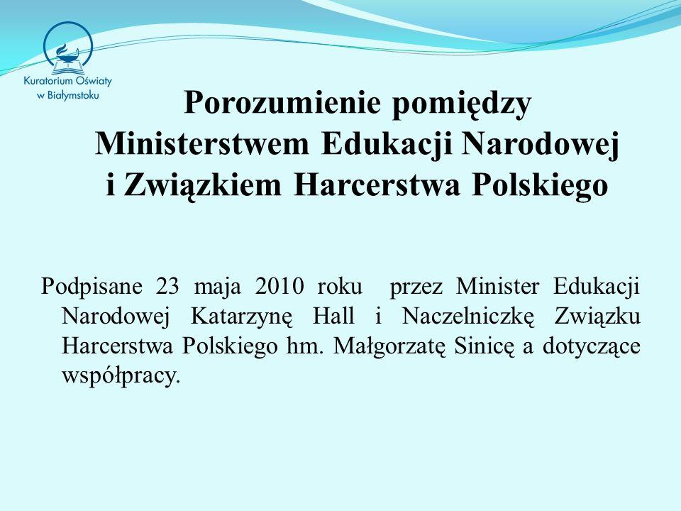 Porozumienie pomiędzy Ministerstwem Edukacji Narodowej i Związkiem Harcerstwa Polskiego Podpisane 23 maja 2010 roku przez Minister Edukacji Narodowej Katarzynę Hall i Naczelniczkę Związku Harcerstwa Polskiego hm.