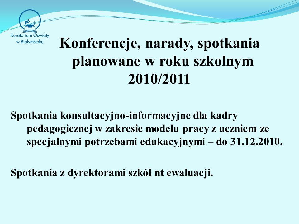 Konferencje, narady, spotkania planowane w roku szkolnym 2010/2011 Spotkania konsultacyjno-informacyjne dla kadry pedagogicznej w zakresie modelu pracy z uczniem ze specjalnymi potrzebami edukacyjnymi – do 31.12.2010.