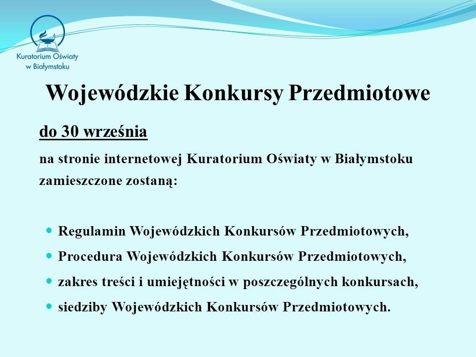 do 30 września na stronie internetowej Kuratorium Oświaty w Białymstoku zamieszczone zostaną: Regulamin Wojewódzkich Konkursów Przedmiotowych, Procedura Wojewódzkich Konkursów Przedmiotowych, zakres treści i umiejętności w poszczególnych konkursach, siedziby Wojewódzkich Konkursów Przedmiotowych.