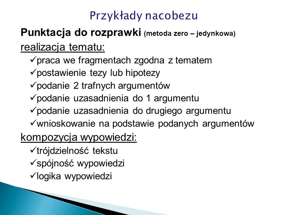 Punktacja do rozprawki (metoda zero – jedynkowa) realizacja tematu: praca we fragmentach zgodna z tematem postawienie tezy lub hipotezy podanie 2 traf