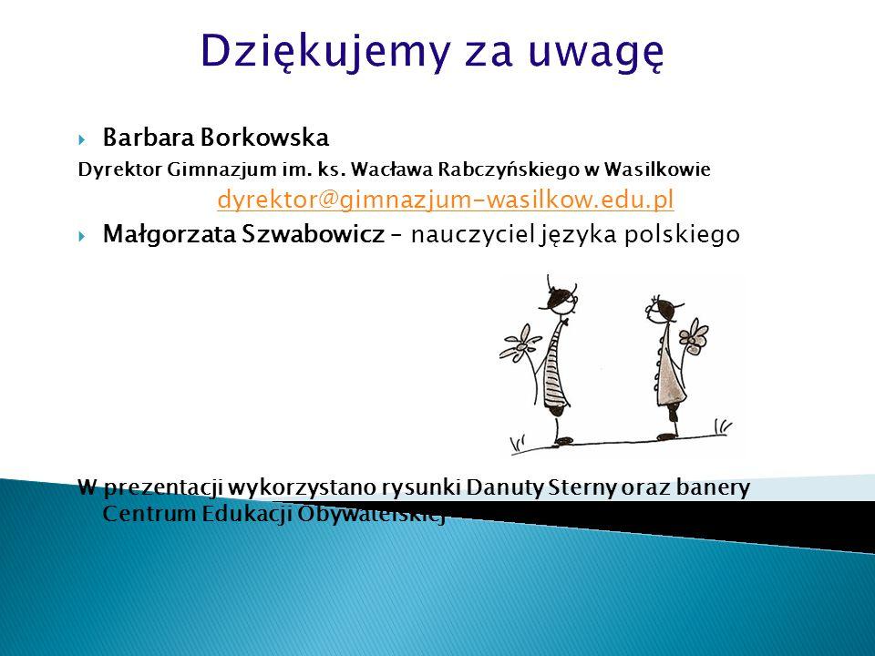 Barbara Borkowska Dyrektor Gimnazjum im. ks. Wacława Rabczyńskiego w Wasilkowie dyrektor@gimnazjum-wasilkow.edu.pl Małgorzata Szwabowicz – nauczyciel