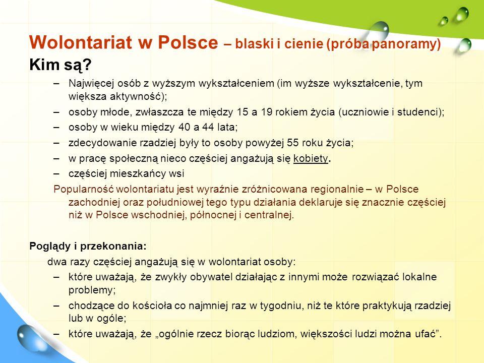 Wolontariat w Polsce – blaski i cienie (próba panoramy) Kim są? –Najwięcej osób z wyższym wykształceniem (im wyższe wykształcenie, tym większa aktywno