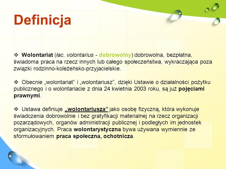 Definicja Wolontariat (łac. volontarius - dobrowolny) dobrowolna, bezpłatna, świadoma praca na rzecz innych lub całego społeczeństwa, wykraczająca poz