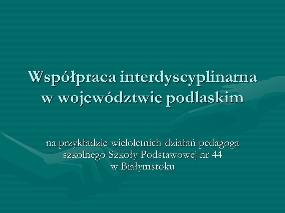 Współpraca interdyscyplinarna w województwie podlaskim na przykładzie wieloletnich działań pedagoga szkolnego Szkoły Podstawowej nr 44 w Białymstoku