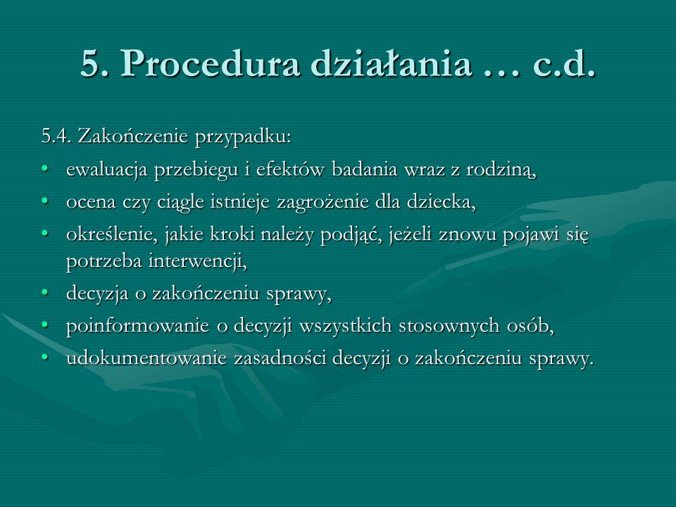 5. Procedura działania … c.d. 5.4. Zakończenie przypadku: ewaluacja przebiegu i efektów badania wraz z rodziną,ewaluacja przebiegu i efektów badania w
