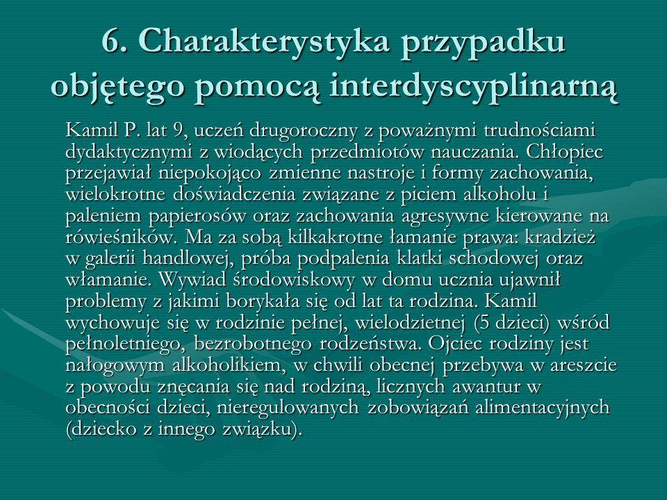 6. Charakterystyka przypadku objętego pomocą interdyscyplinarną Kamil P. lat 9, uczeń drugoroczny z poważnymi trudnościami dydaktycznymi z wiodących p