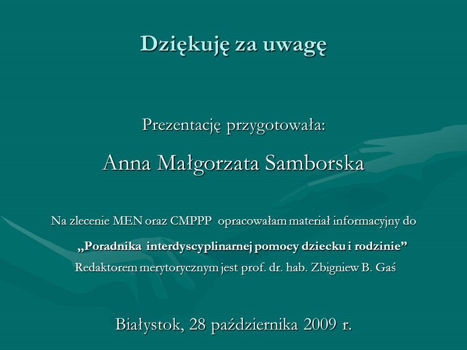 Dziękuję za uwagę Prezentację przygotowała: Anna Małgorzata Samborska Na zlecenie MEN oraz CMPPP opracowałam materiał informacyjny do,,Poradnika inter