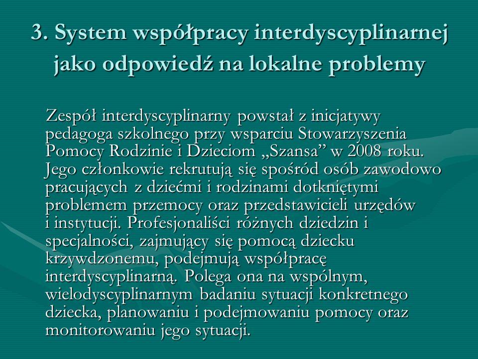 3. System współpracy interdyscyplinarnej jako odpowiedź na lokalne problemy Zespół interdyscyplinarny powstał z inicjatywy pedagoga szkolnego przy wsp