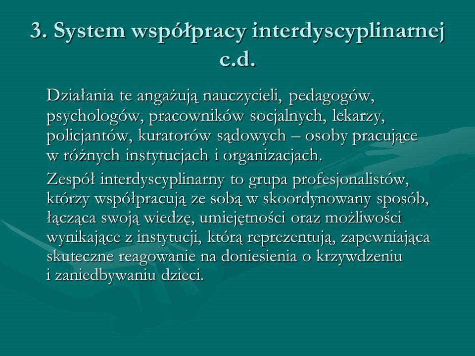 3. System współpracy interdyscyplinarnej c.d. Działania te angażują nauczycieli, pedagogów, psychologów, pracowników socjalnych, lekarzy, policjantów,