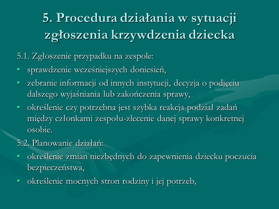 5. Procedura działania w sytuacji zgłoszenia krzywdzenia dziecka 5.1. Zgłoszenie przypadku na zespole: sprawdzenie wcześniejszych doniesień,sprawdzeni