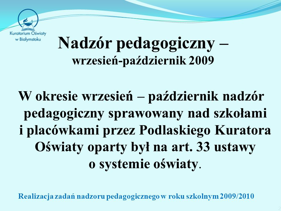 W okresie wrzesień – październik nadzór pedagogiczny sprawowany nad szkołami i placówkami przez Podlaskiego Kuratora Oświaty oparty był na art.