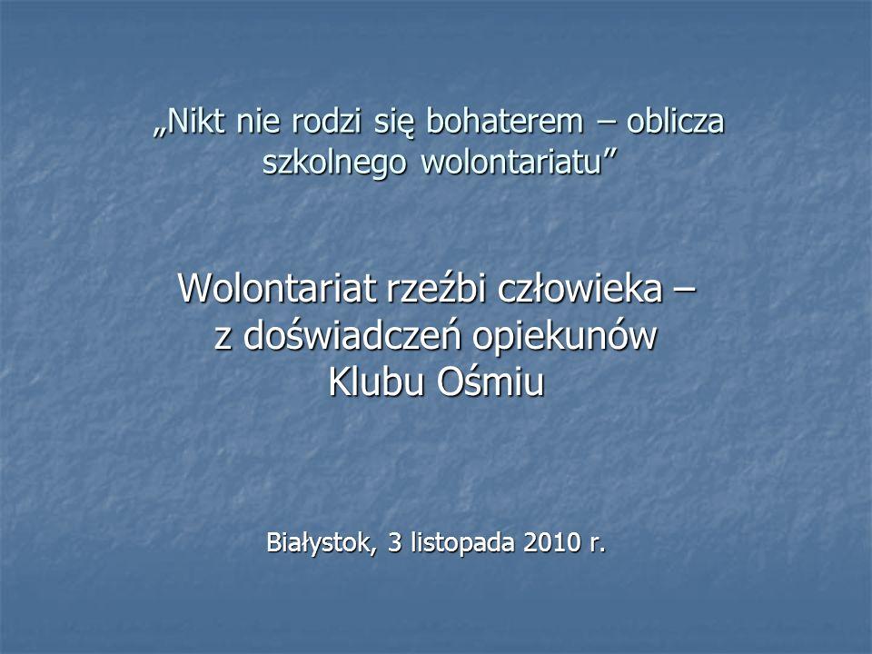 Nikt nie rodzi się bohaterem – oblicza szkolnego wolontariatu Wolontariat rzeźbi człowieka – z doświadczeń opiekunów Klubu Ośmiu Białystok, 3 listopad