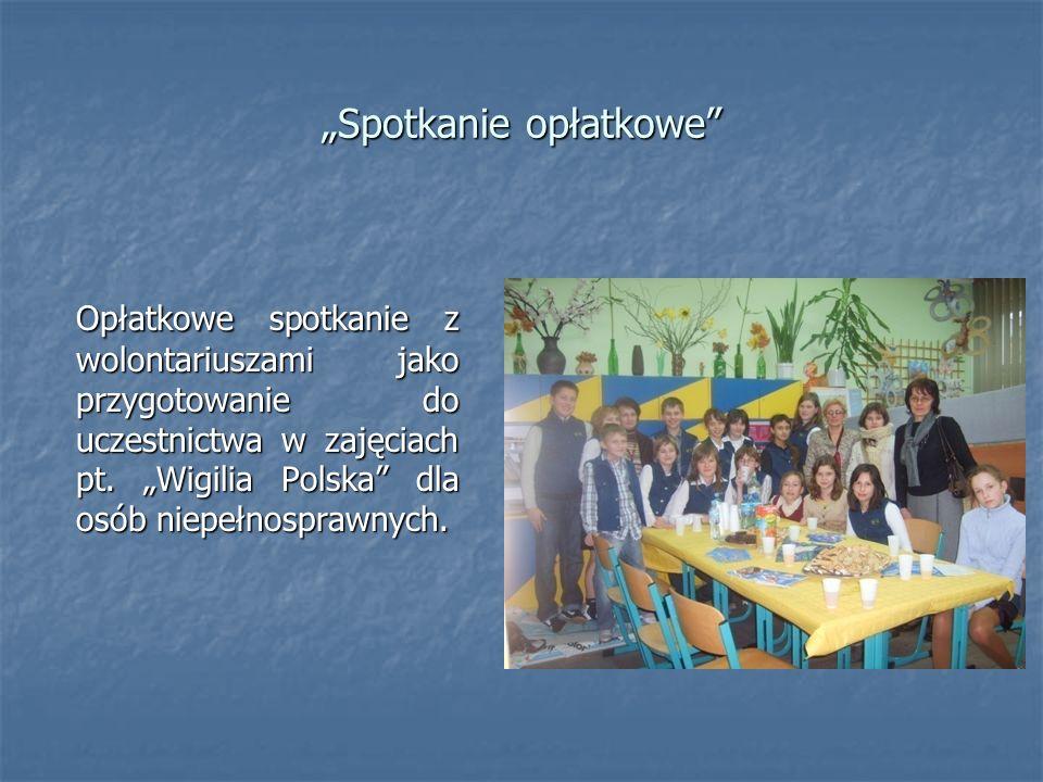 Spotkanie opłatkowe Opłatkowe spotkanie z wolontariuszami jako przygotowanie do uczestnictwa w zajęciach pt. Wigilia Polska dla osób niepełnosprawnych