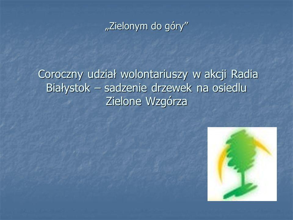 Zielonym do góry Coroczny udział wolontariuszy w akcji Radia Białystok – sadzenie drzewek na osiedlu Zielone Wzgórza