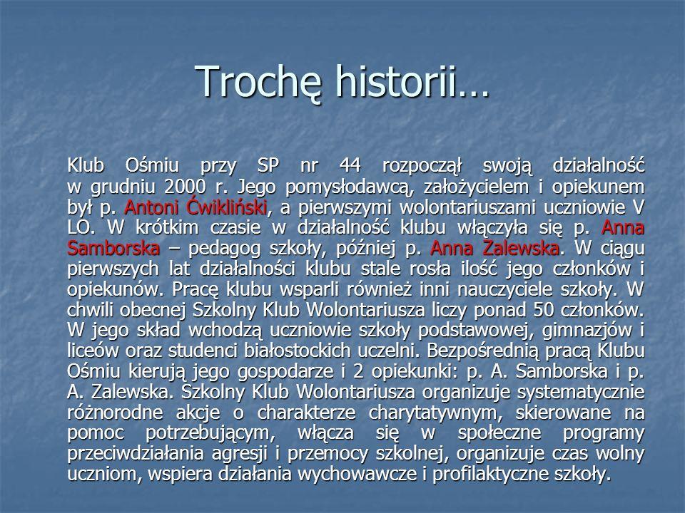 Trochę historii… Klub Ośmiu przy SP nr 44 rozpoczął swoją działalność w grudniu 2000 r. Jego pomysłodawcą, założycielem i opiekunem był p. Antoni Ćwik