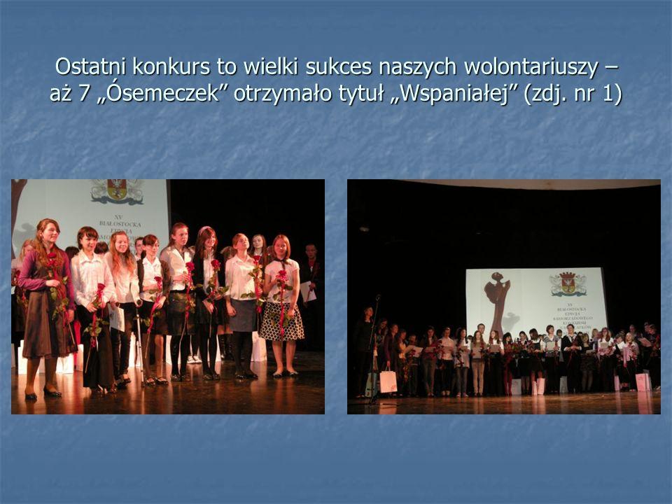 Ostatni konkurs to wielki sukces naszych wolontariuszy – aż 7 Ósemeczek otrzymało tytuł Wspaniałej (zdj. nr 1)